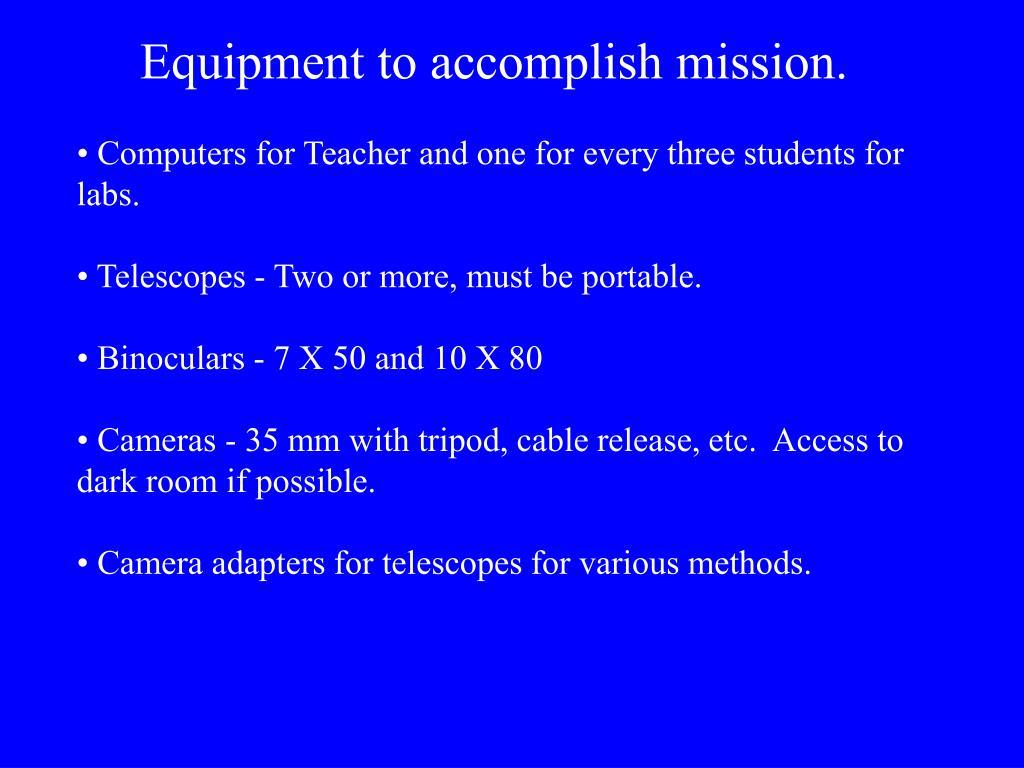 Equipment to accomplish mission.