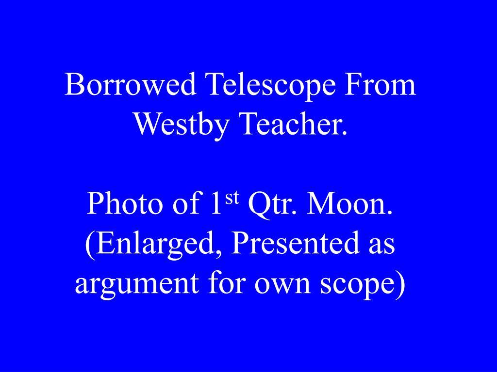 Borrowed Telescope From Westby Teacher.