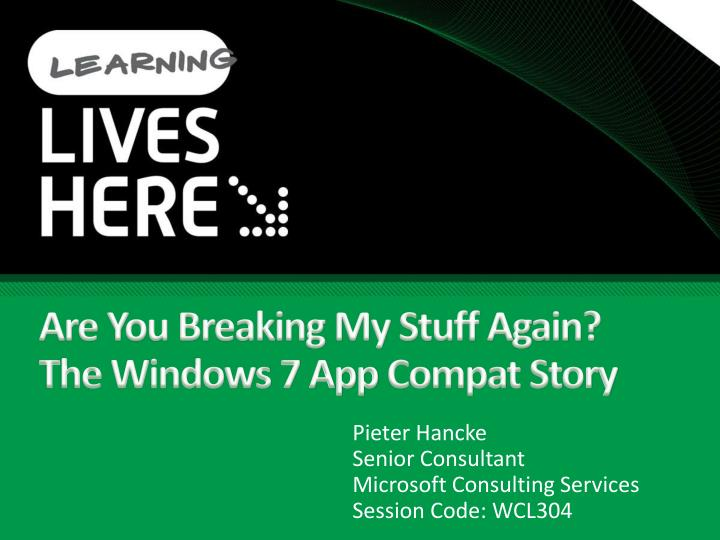 Are you breaking my stuff again the windows 7 app compat story