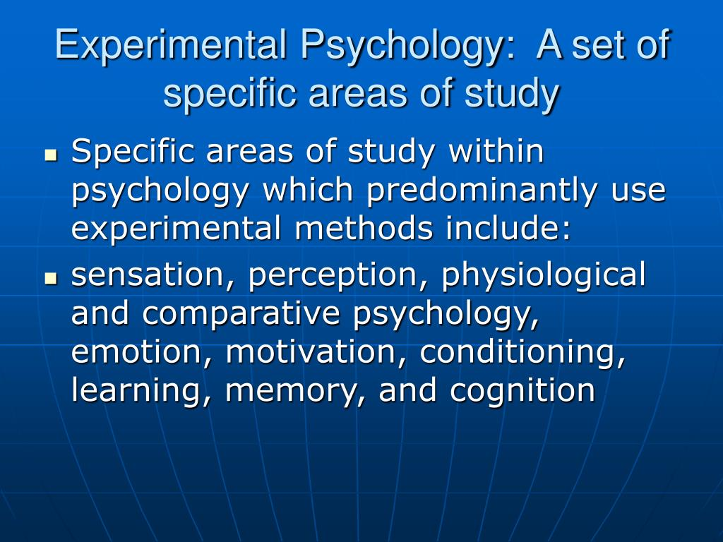 Experimental Psychology:  A set of specific areas of study