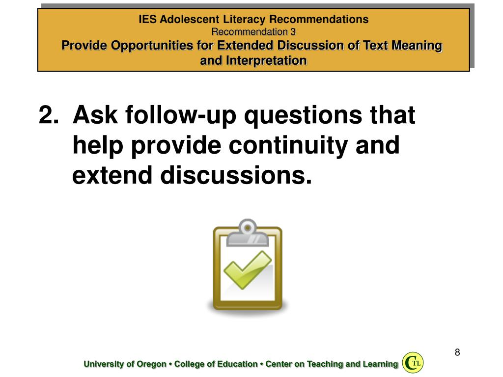 Ask follow-up questions that help provide continuity and extend discussions.