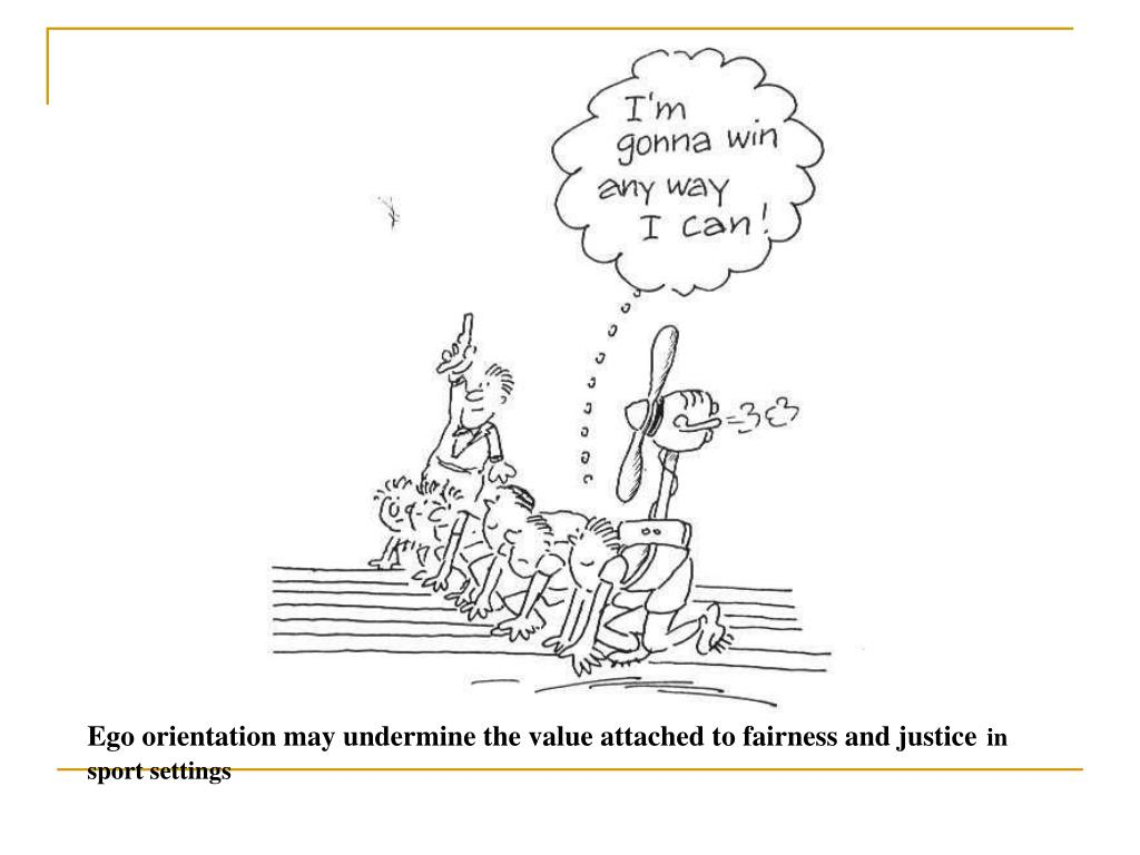 Ego orientation may undermine the value attached to fairness and justice