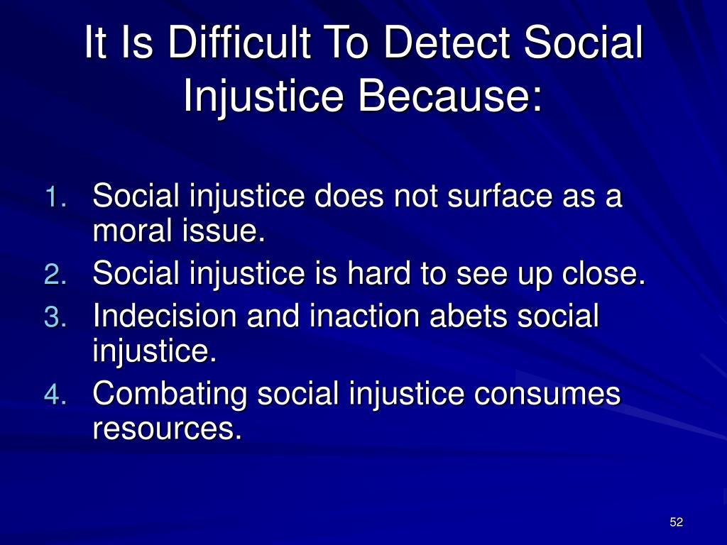 It Is Difficult To Detect Social Injustice Because: