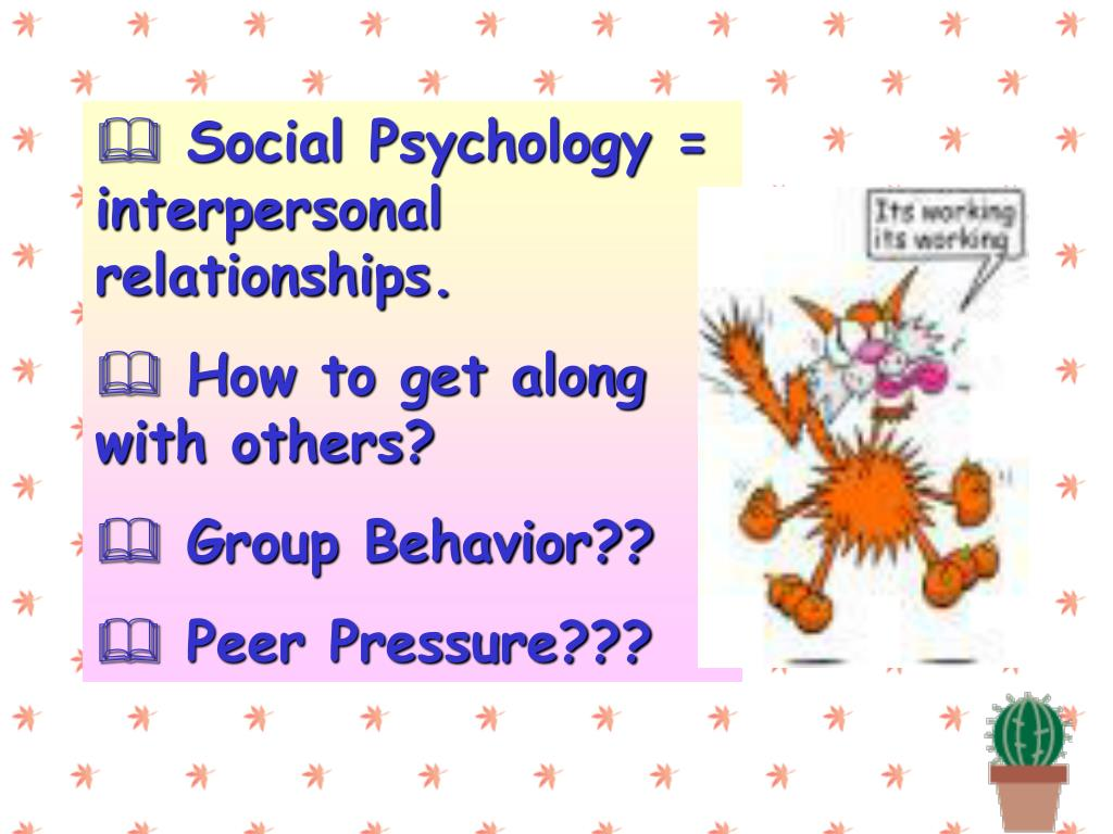 Social Psychology = interpersonal relationships.