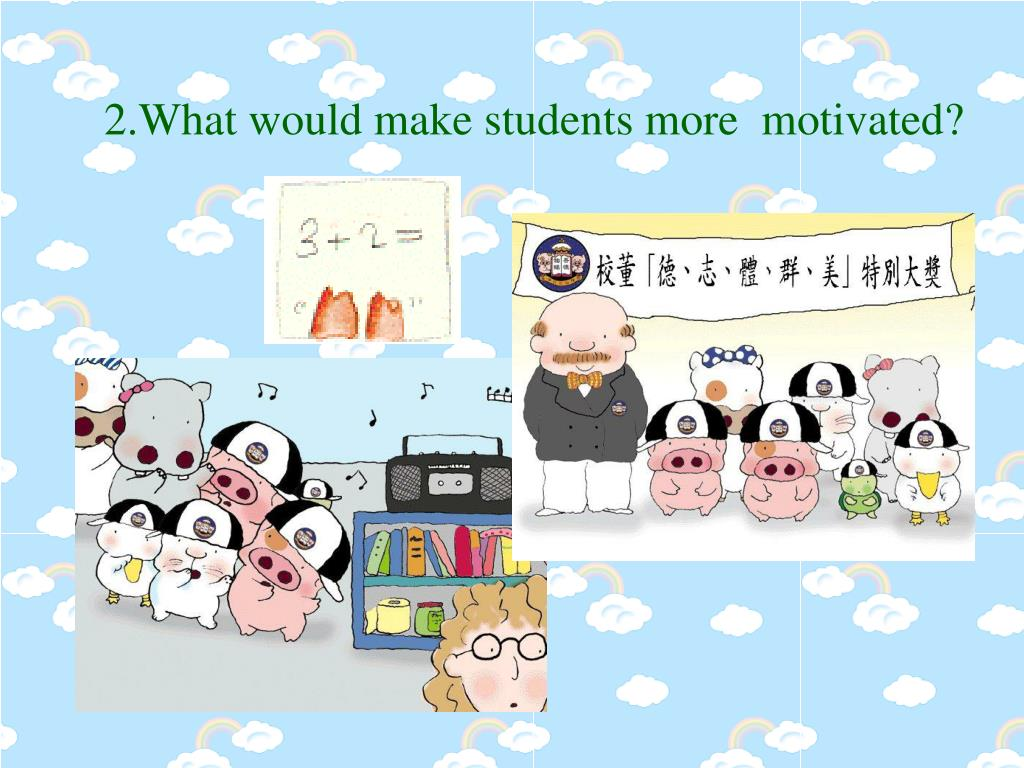 2.What would make students more  motivated?
