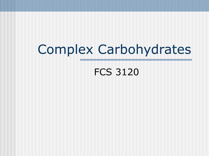 Complex carbohydrates l.jpg
