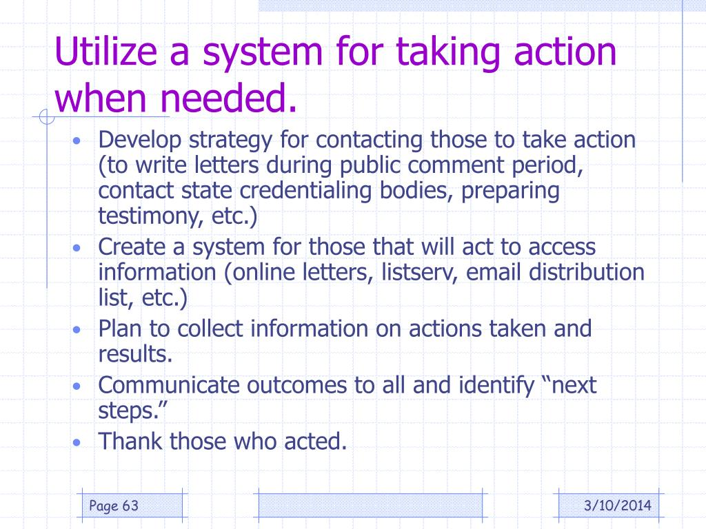 Utilize a system for taking action when needed.