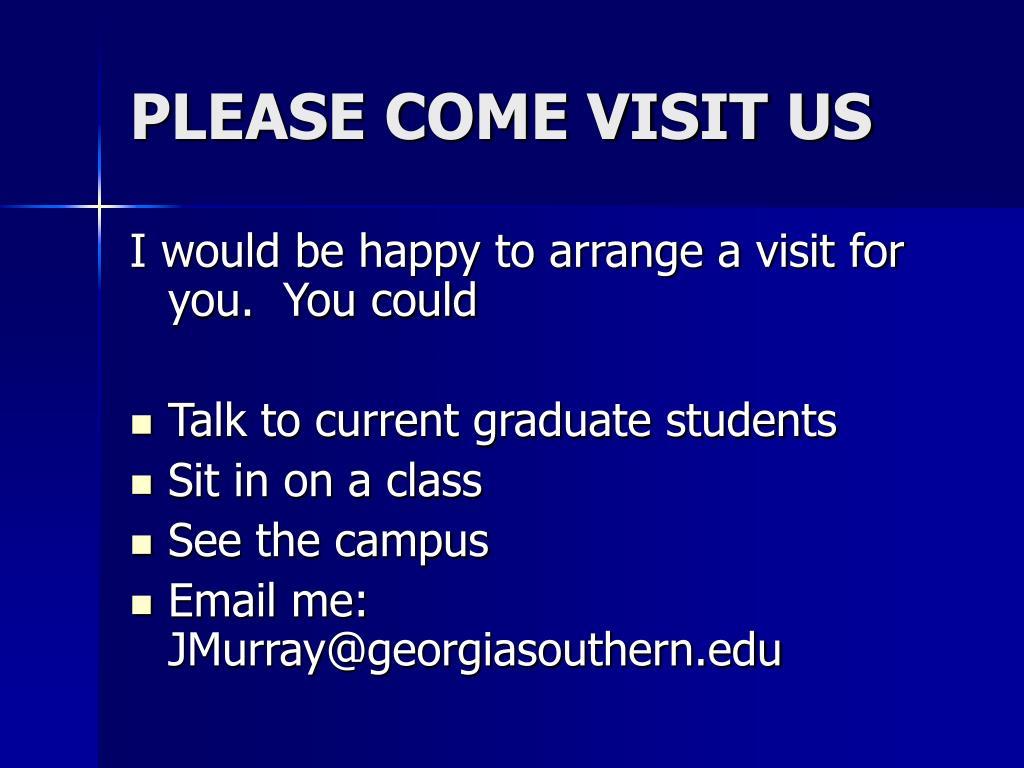 PLEASE COME VISIT US