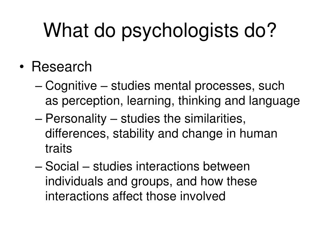 What do psychologists do?
