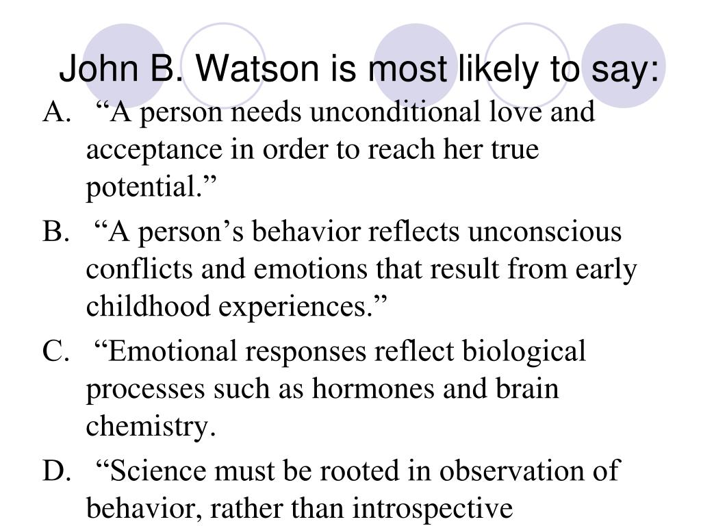 John B. Watson is most likely to say: