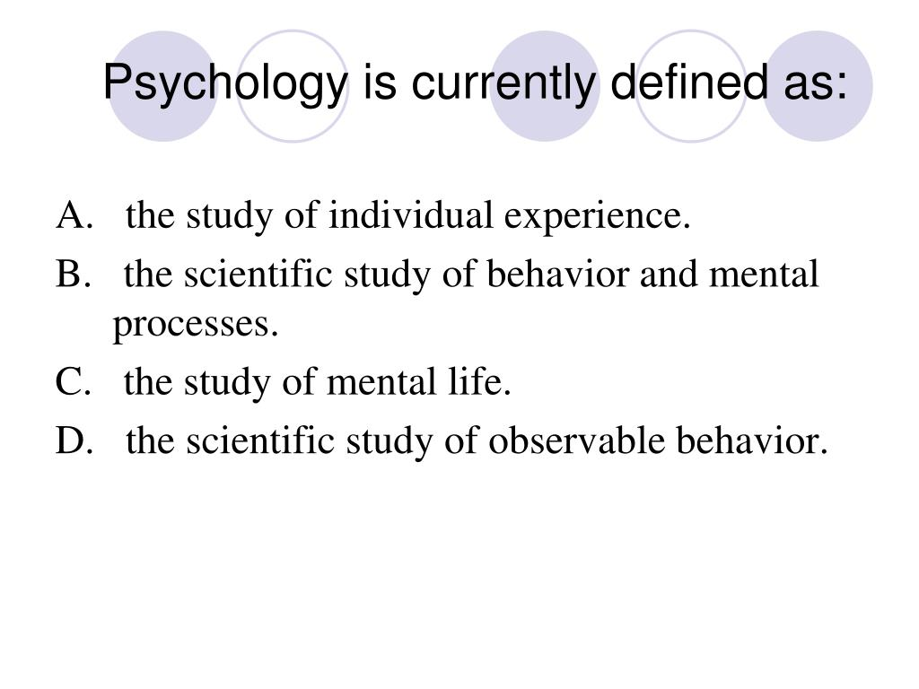 Psychology is currently defined as: