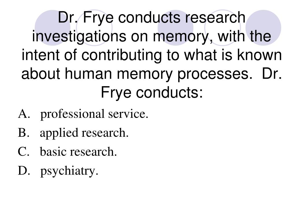 Dr. Frye conducts research investigations on memory, with the intent of contributing to what is known about human memory processes.  Dr. Frye conducts:
