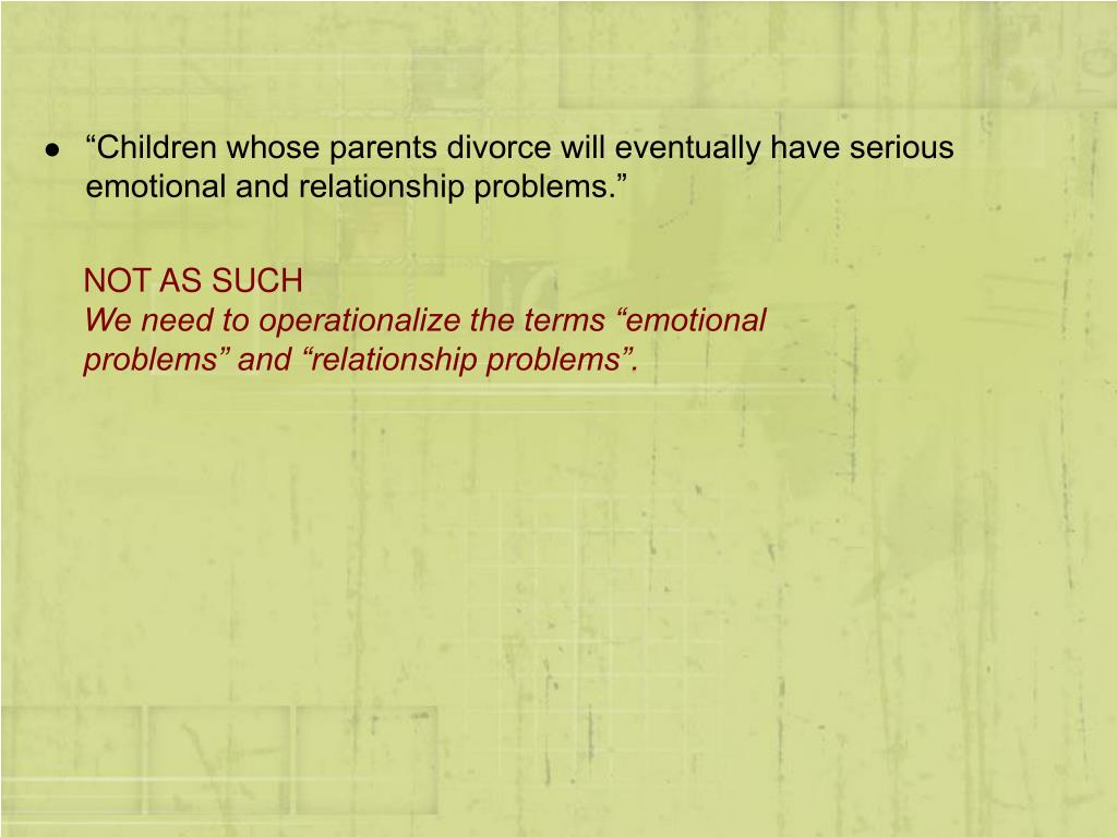 """Children whose parents divorce will eventually have serious emotional and relationship problems."""