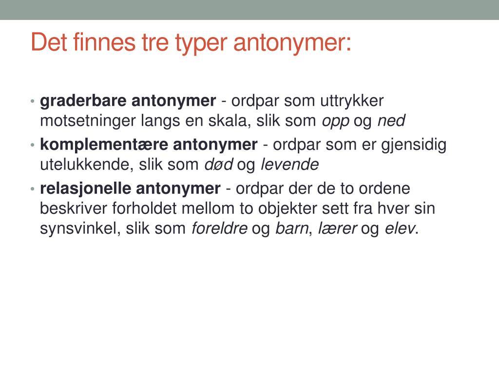 Det finnes tre typer antonymer: