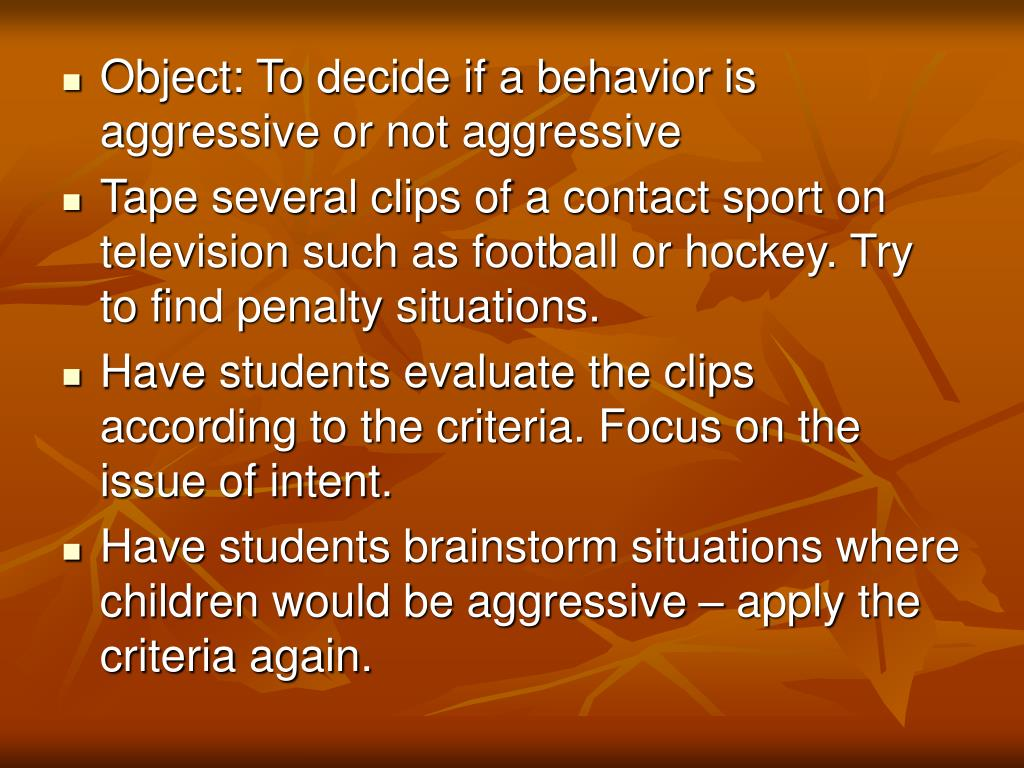 Object: To decide if a behavior is aggressive or not aggressive