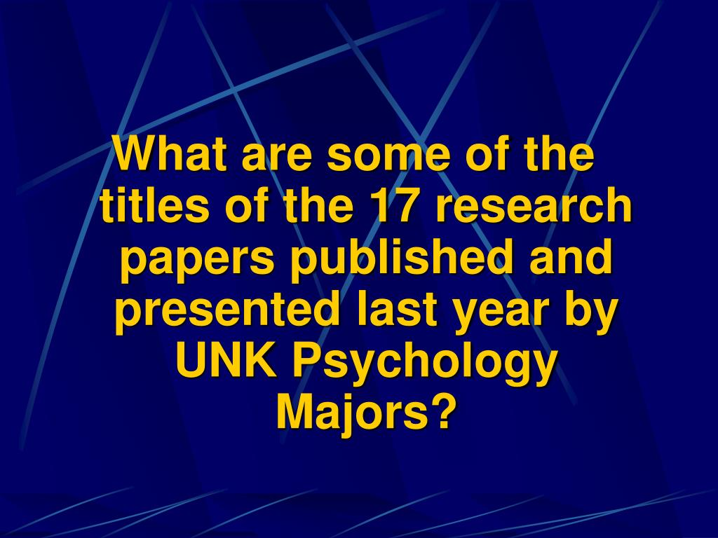 What are some of the titles of the 17 research papers published and presented last year by UNK Psychology Majors?