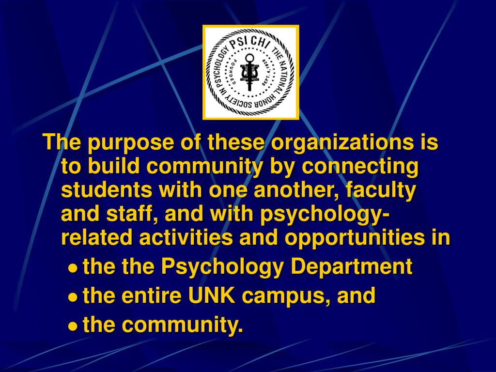The purpose of these organizations is to build community by connecting students with one another, faculty and staff, and with psychology-related activities and opportunities in