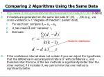 comparing 2 algorithms using the same data