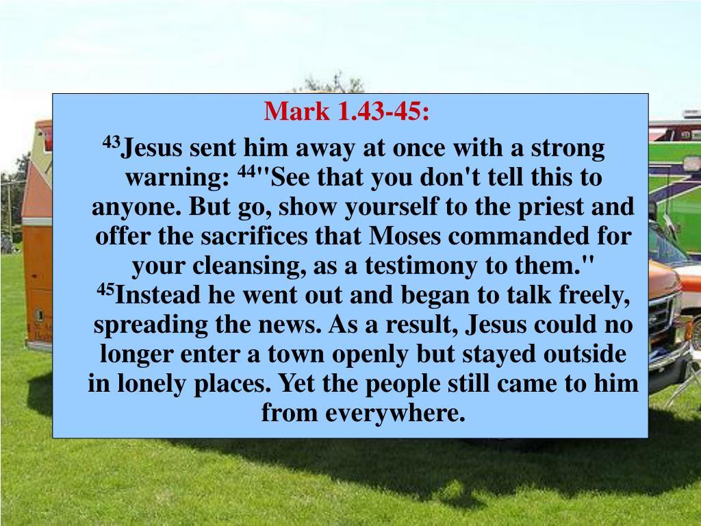 Mark 1.43-45: