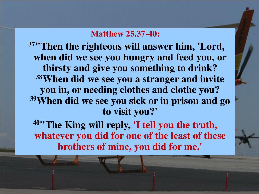 Matthew 25.37-40: