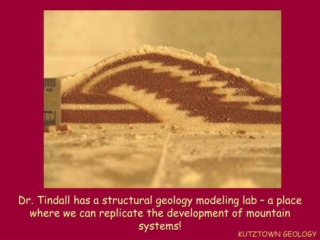 Dr. Tindall has a structural geology modeling lab – a place where we can replicate the development of mountain systems!