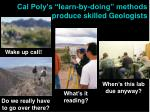 cal poly s learn by doing methods produce skilled geologists