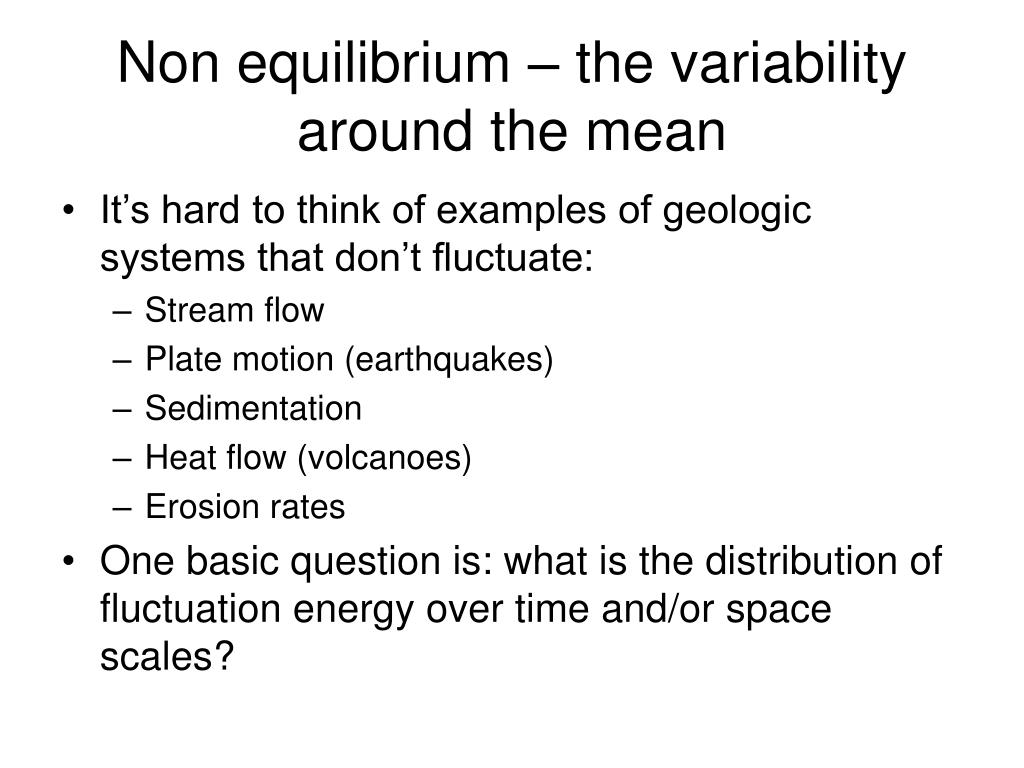Non equilibrium – the variability around the mean