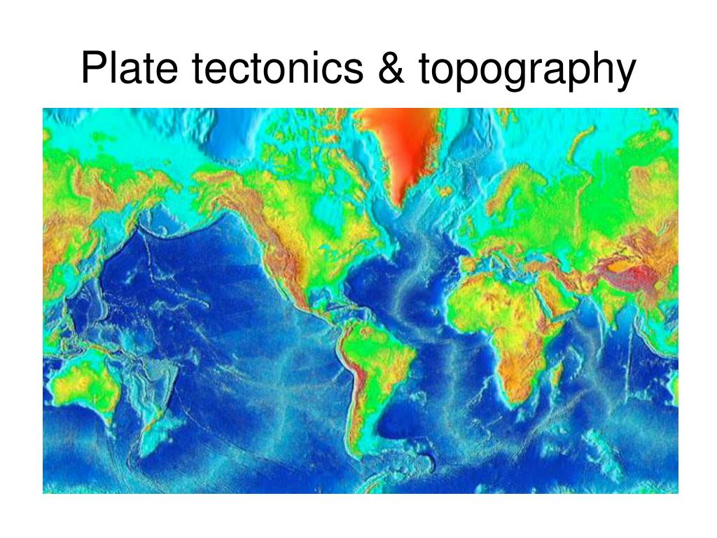 Plate tectonics & topography