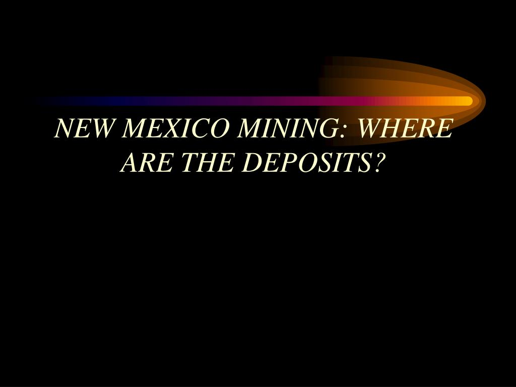 NEW MEXICO MINING: WHERE ARE THE DEPOSITS?