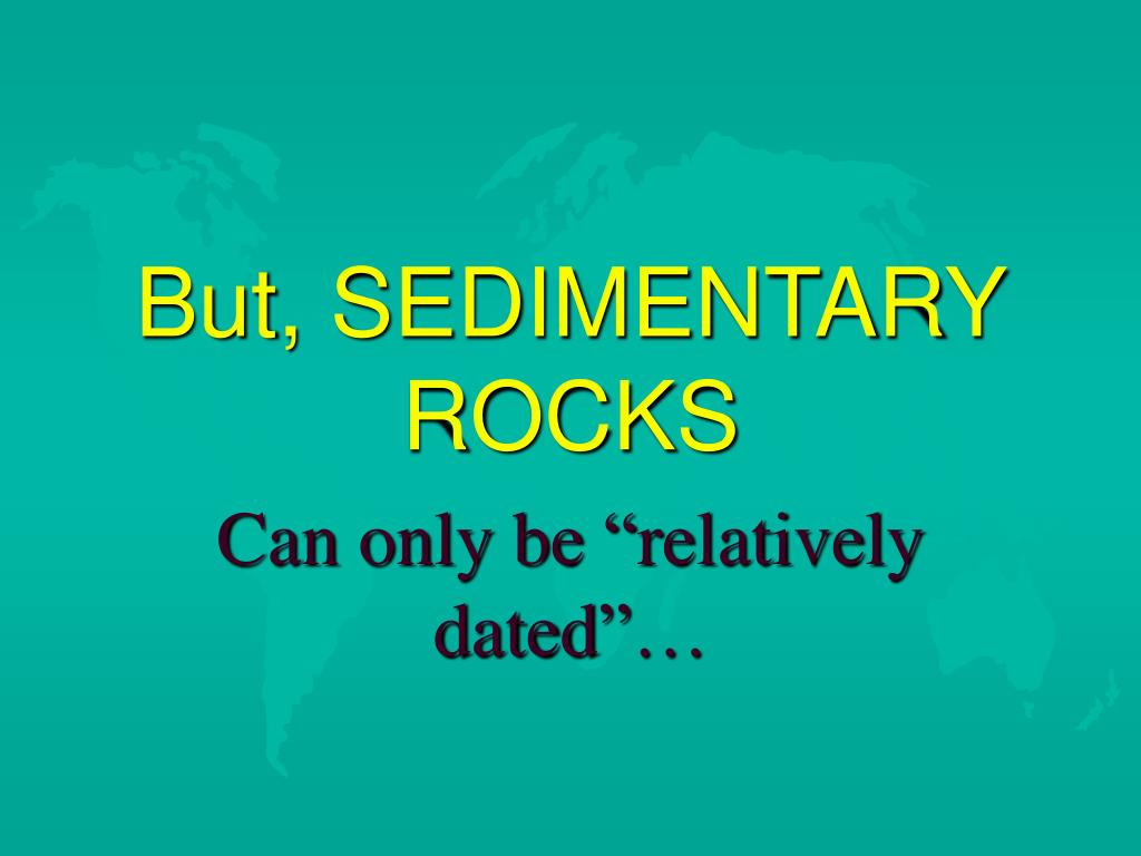 But, SEDIMENTARY ROCKS