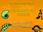 on the other hand sedimentary rocks