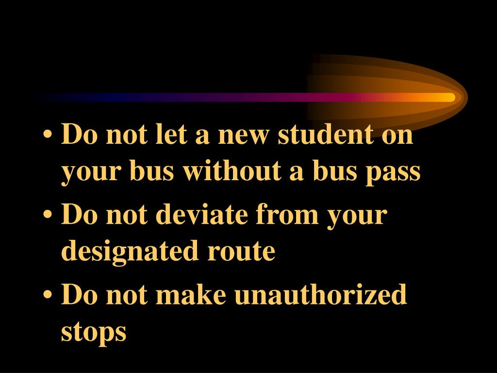 Do not let a new student on your bus without a bus pass
