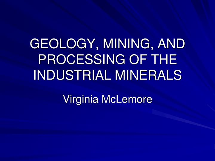 Geology mining and processing of the industrial minerals