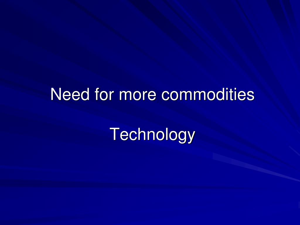 Need for more commodities