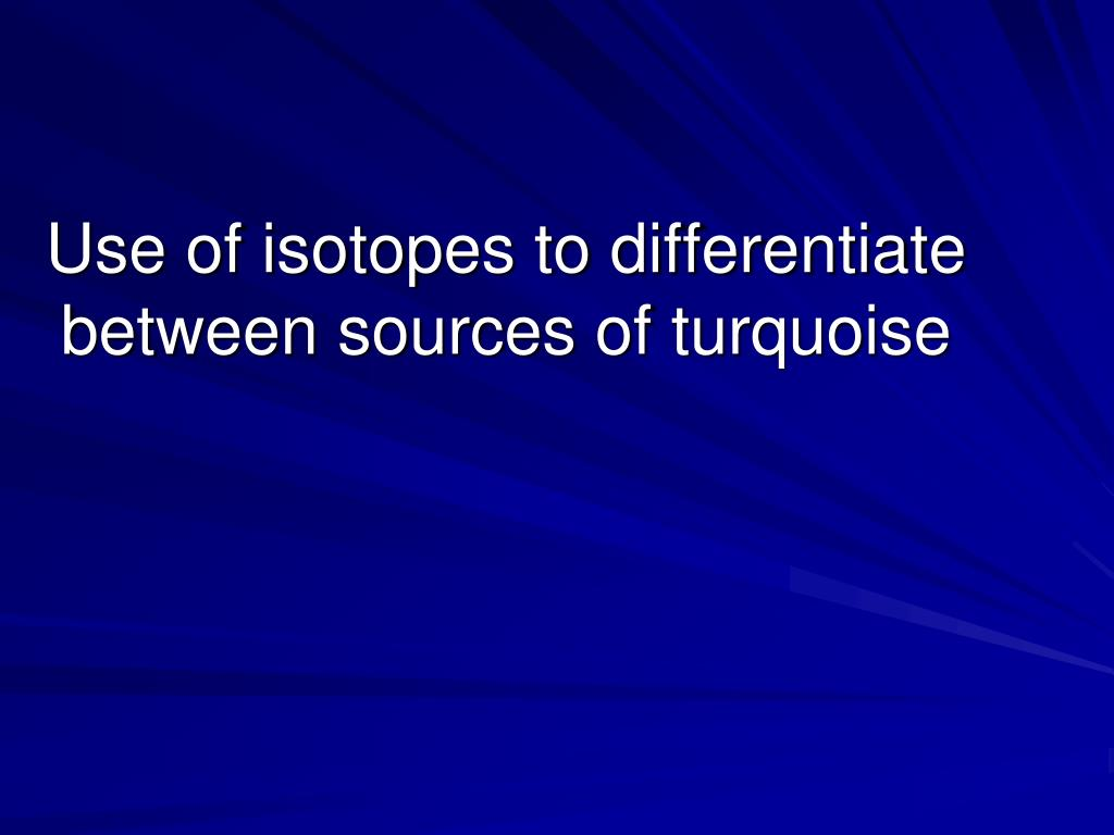 Use of isotopes to differentiate between sources of turquoise