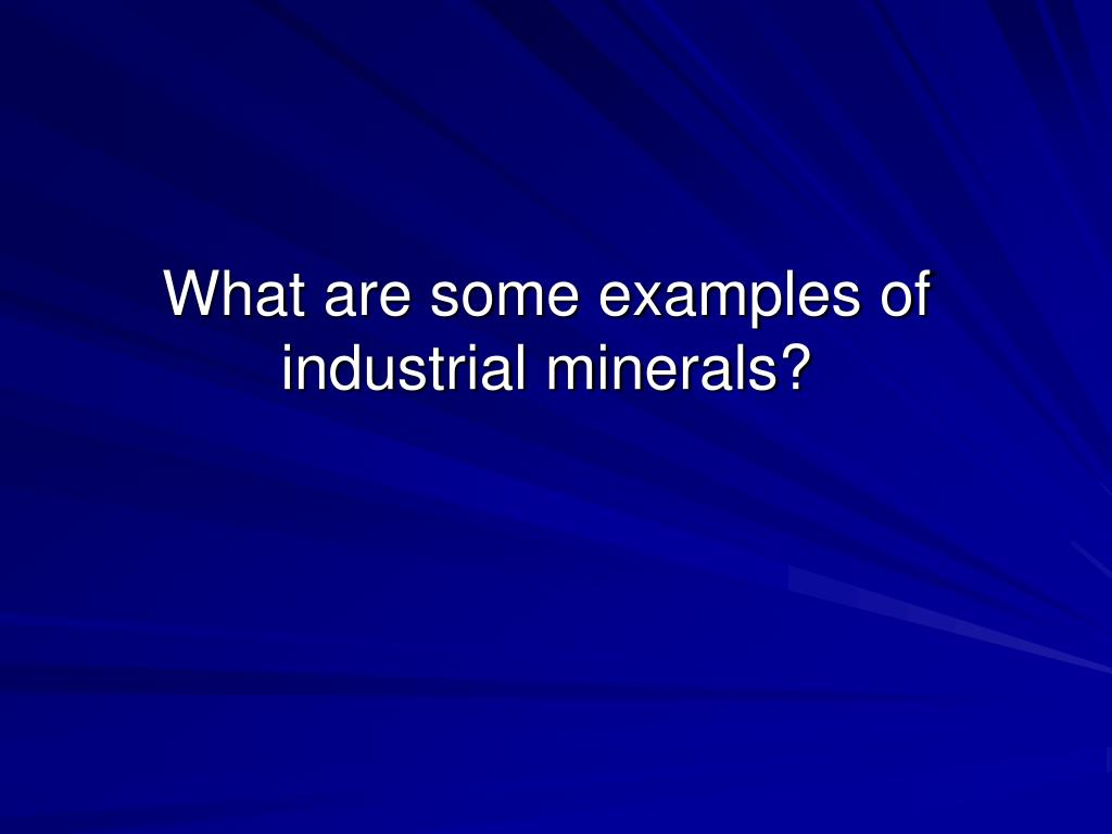 What are some examples of industrial minerals?