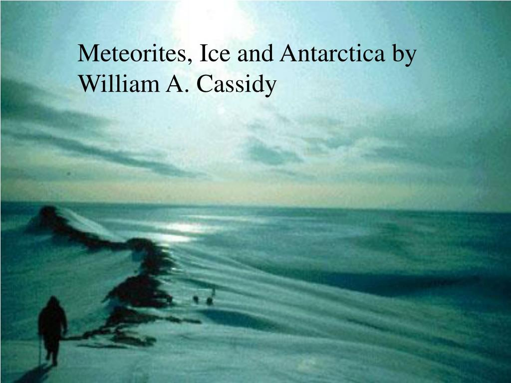 Meteorites, Ice and Antarctica by William A. Cassidy