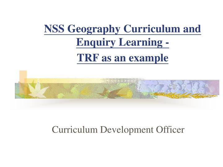 Nss geography curriculum and enquiry learning trf as an example