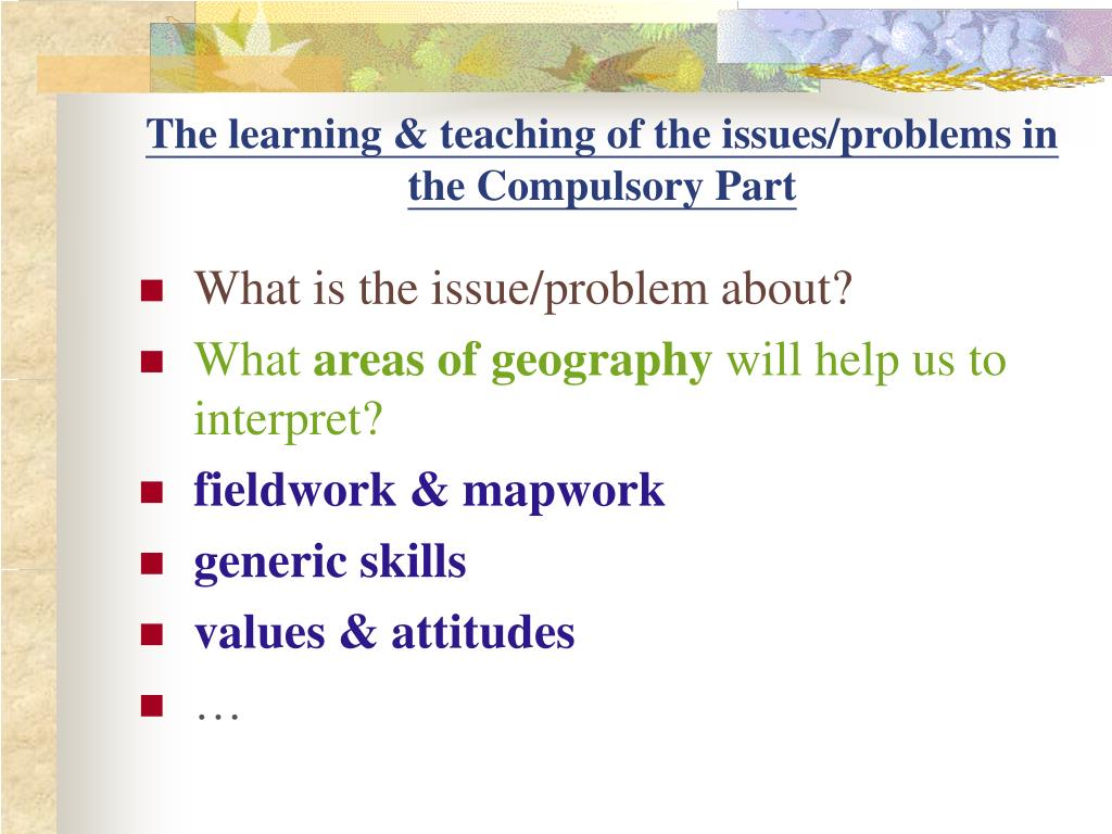 The learning & teaching of the issues/problems in the Compulsory Part
