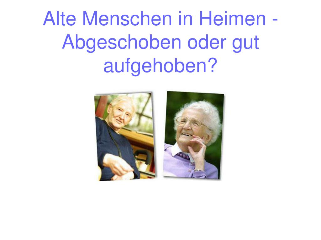 Alte Menschen in Heimen - Abgeschoben oder gut aufgehoben?