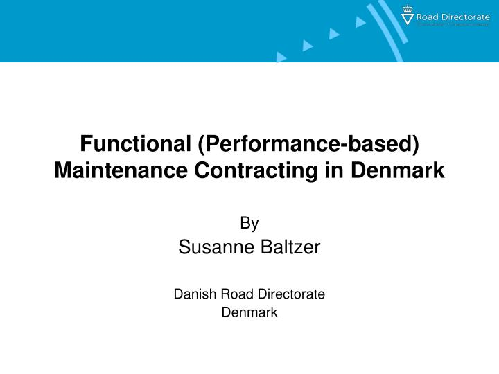 Functional performance based maintenance contracting in denmark l.jpg
