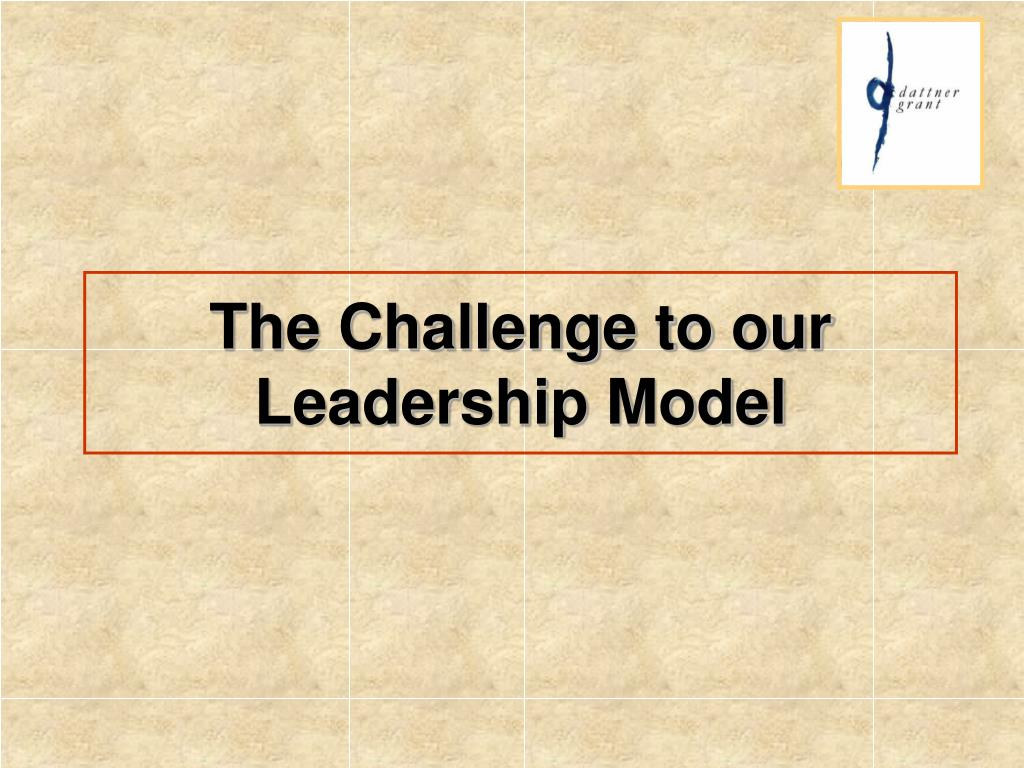 The Challenge to our Leadership Model