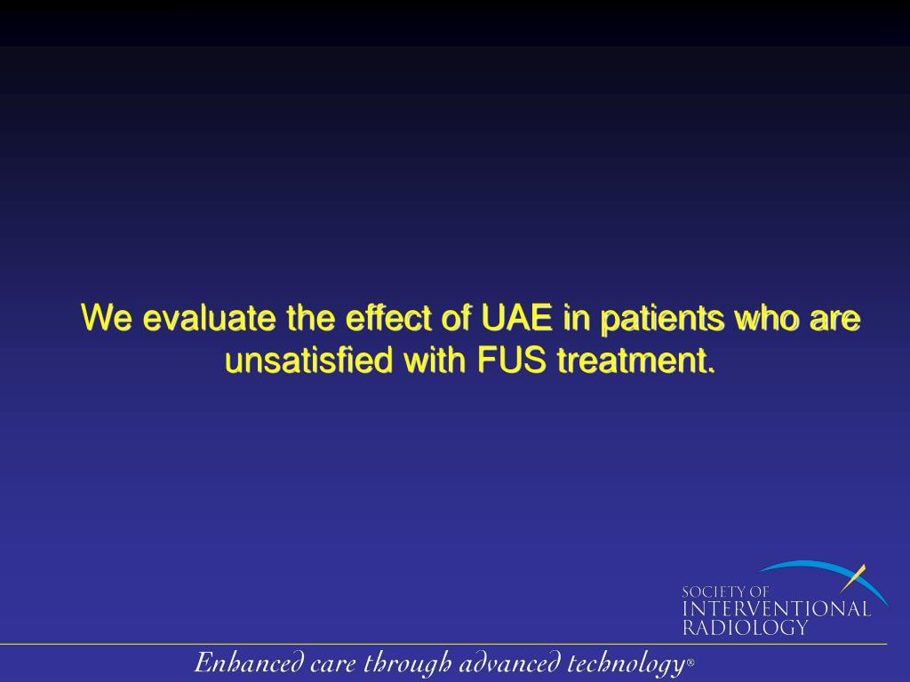 We evaluate the effect of UAE in patients who are unsatisfied with FUS treatment.