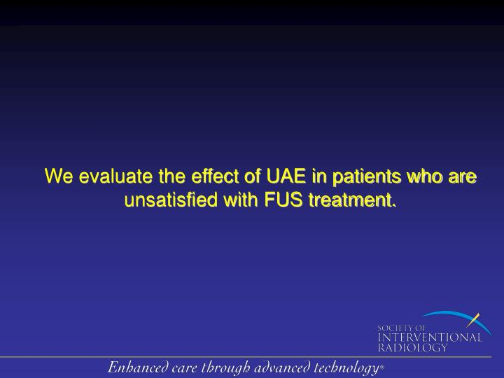We evaluate the effect of uae in patients who are unsatisfied with fus treatment l.jpg