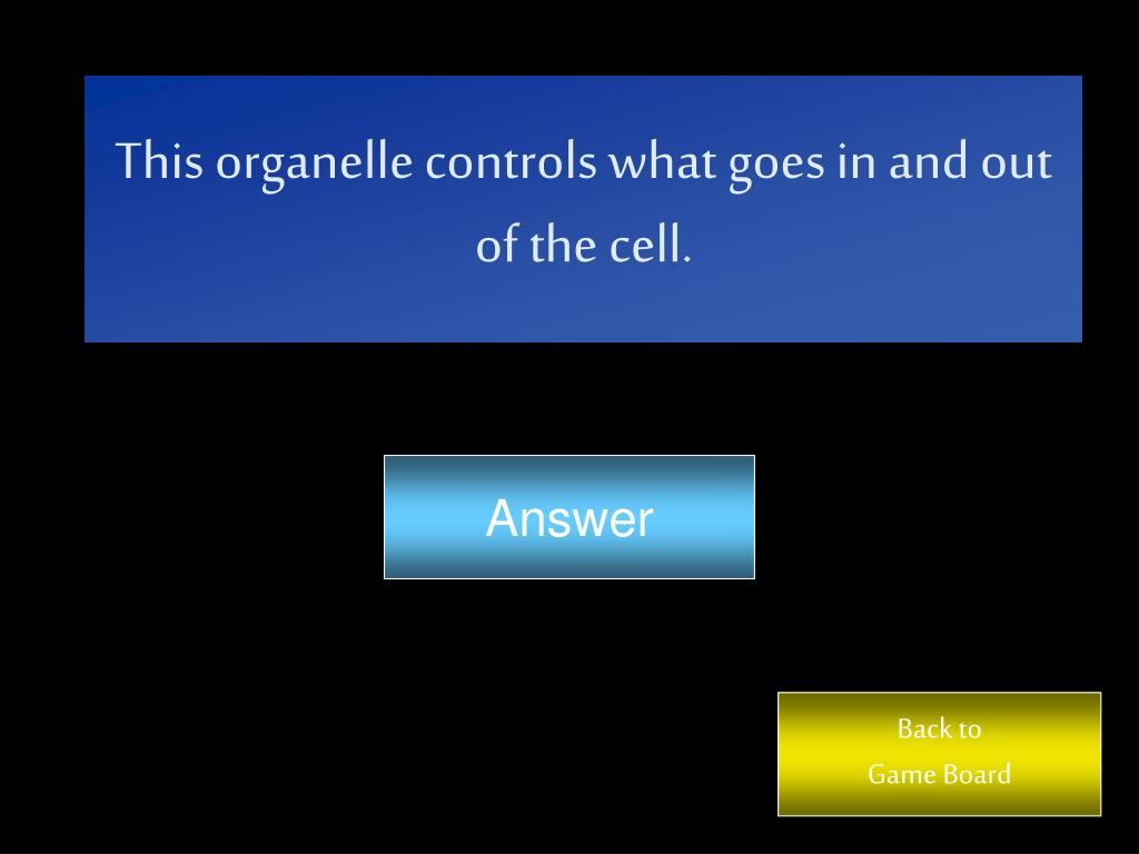 This organelle controls what goes in and out of the cell.