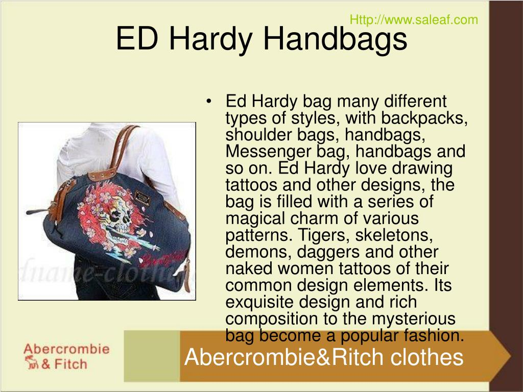 Ed Hardy bag many different types of styles, with backpacks, shoulder bags, handbags, Messenger bag, handbags and so on. Ed Hardy love drawing tattoos and other designs, the bag is filled with a series of magical charm of various patterns. Tigers, skeletons, demons, daggers and other naked women tattoos of their common design elements. Its exquisite design and rich composition to the mysterious bag become a popular fashion.