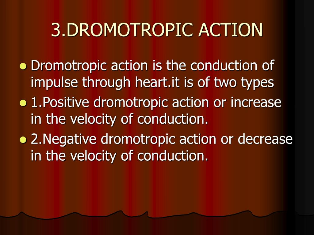 3.DROMOTROPIC ACTION