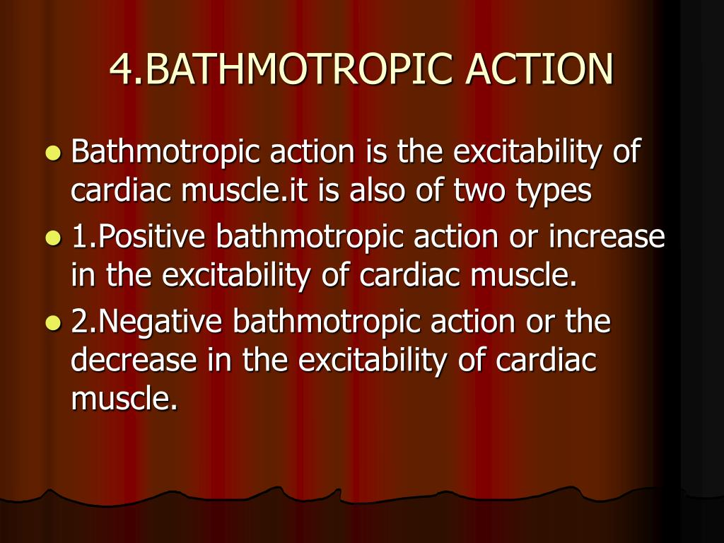 4.BATHMOTROPIC ACTION