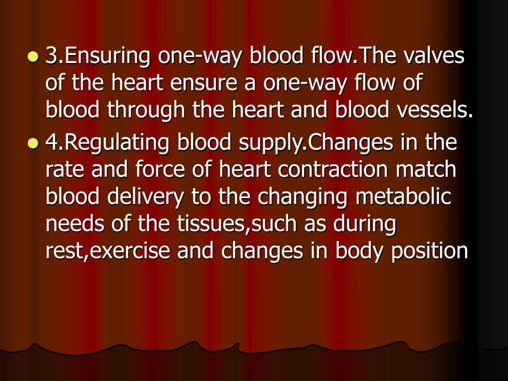 3.Ensuring one-way blood flow.The valves of the heart ensure a one-way flow of blood through the heart and blood vessels.