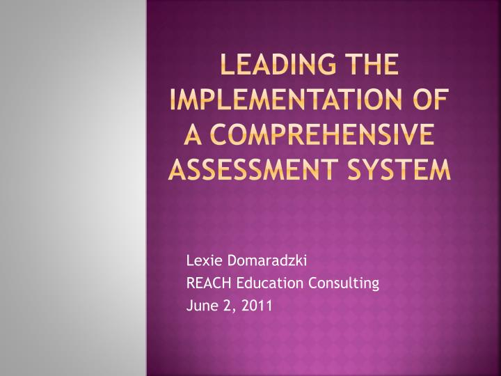 Leading the implementation of a comprehensive assessment system l.jpg